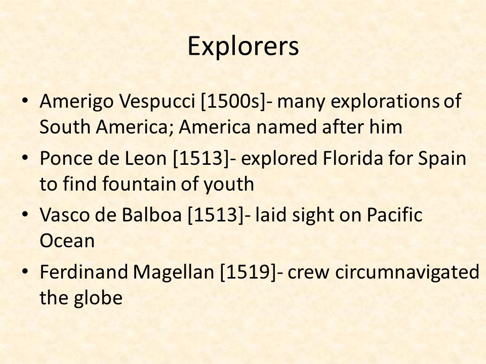 Explorers Amerigo Vespucci [1500s]- many explorations of South America; America named after him.